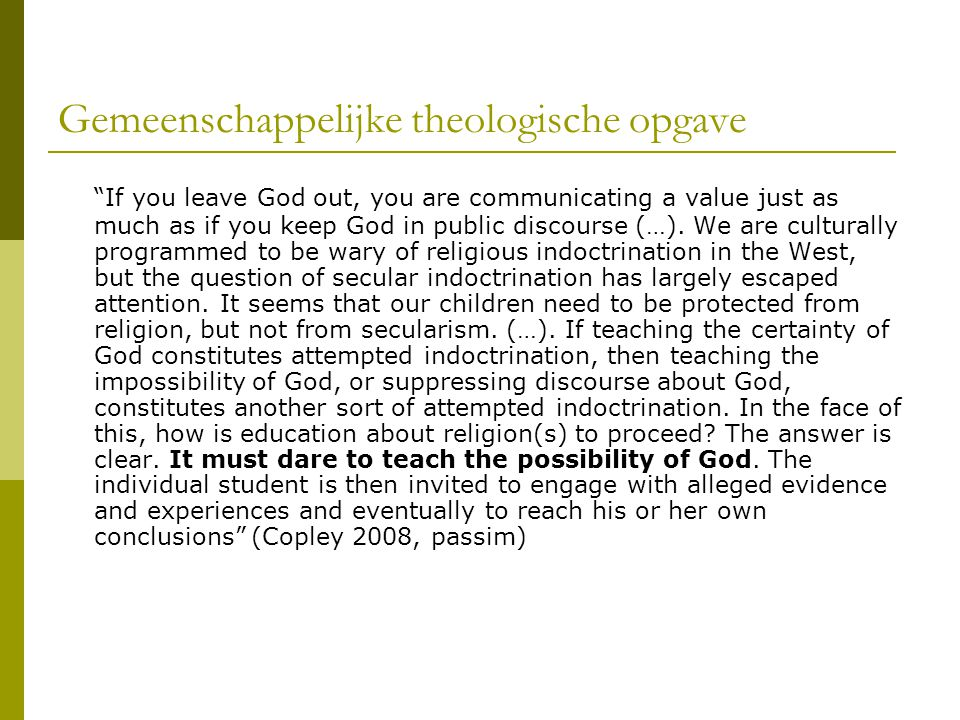 Gemeenschappelijke theologische opgave If you leave God out, you are communicating a value just as much as if you keep God in public discourse (…).