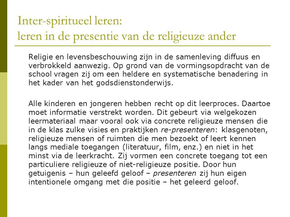 Inter-spiritueel leren: leren in de presentie van de religieuze ander Religie en levensbeschouwing zijn in de samenleving diffuus en verbrokkeld aanwe