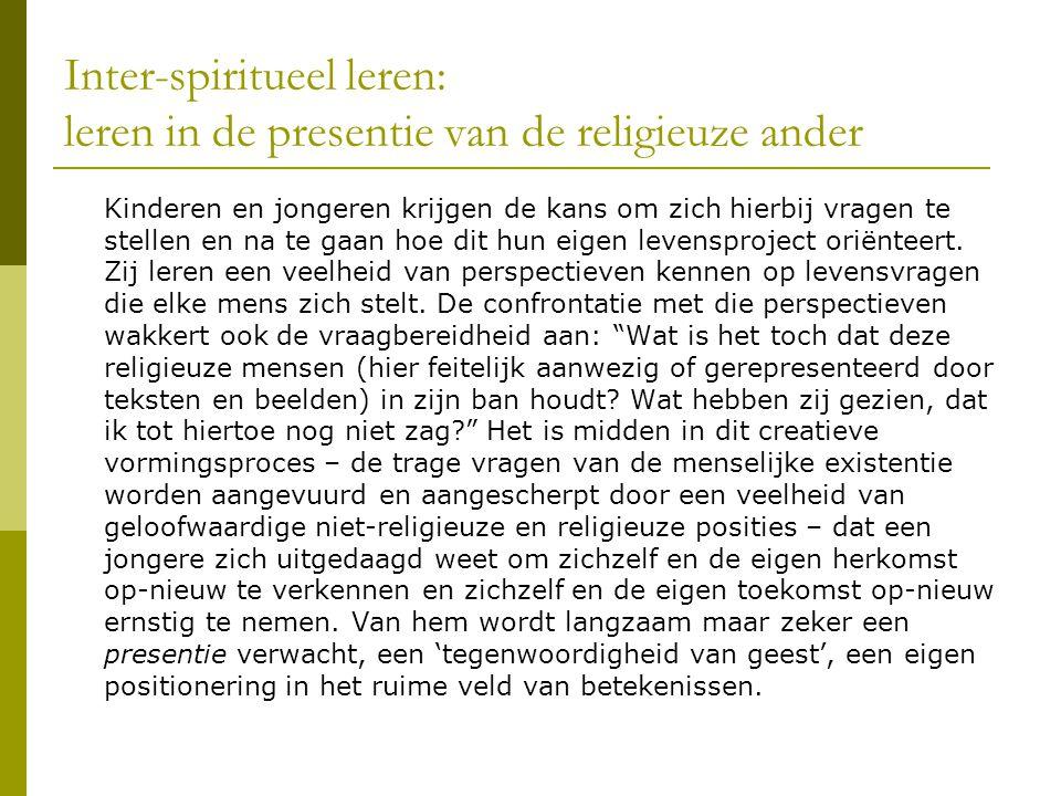 Inter-spiritueel leren: leren in de presentie van de religieuze ander Kinderen en jongeren krijgen de kans om zich hierbij vragen te stellen en na te