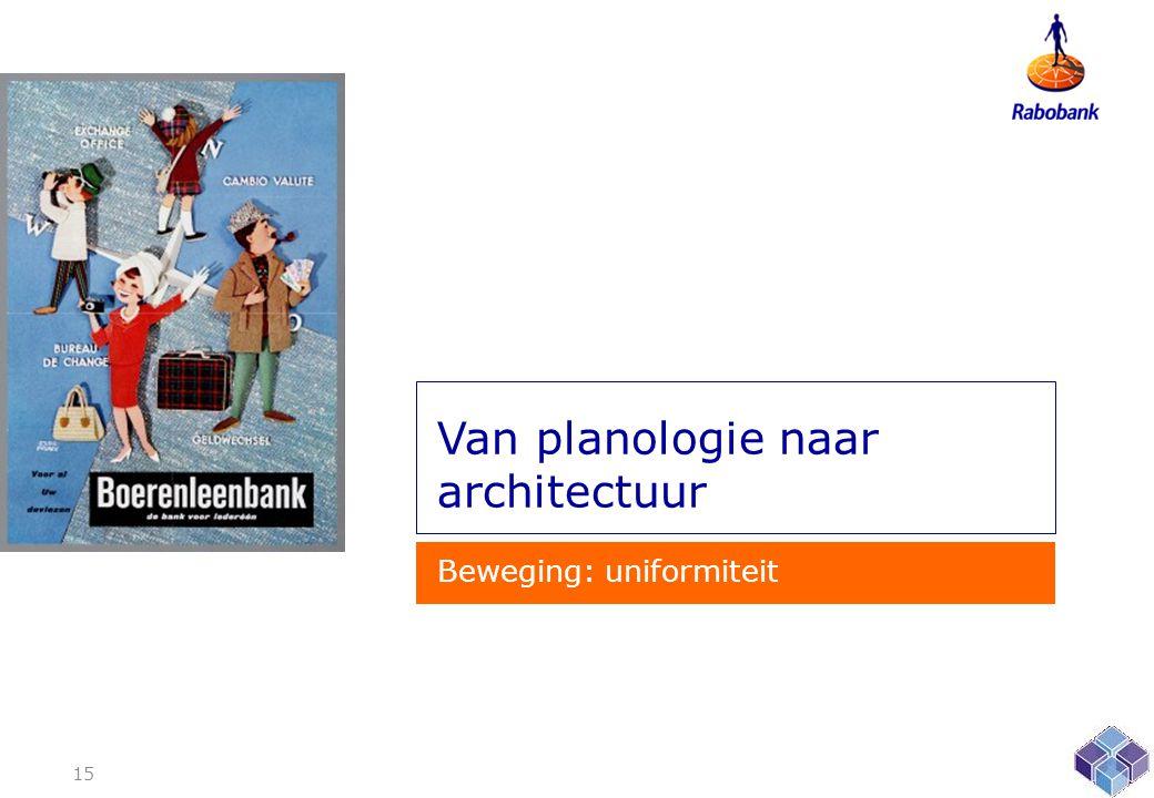 Van planologie naar architectuur Beweging: uniformiteit 15