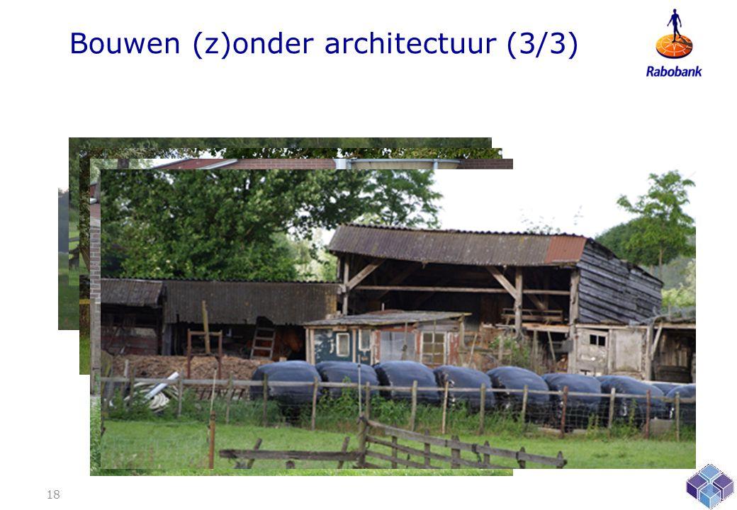 Bouwen (z)onder architectuur (3/3) 18