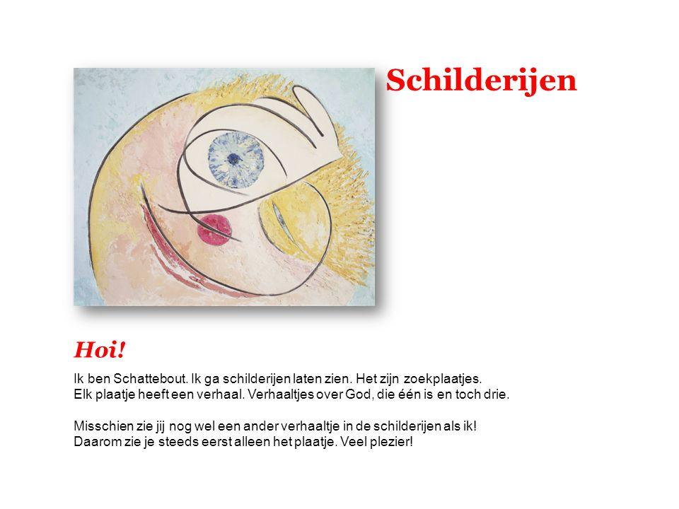 Schilderijen Hoi! Ik ben Schattebout. Ik ga schilderijen laten zien. Het zijn zoekplaatjes. Elk plaatje heeft een verhaal. Verhaaltjes over God, die é