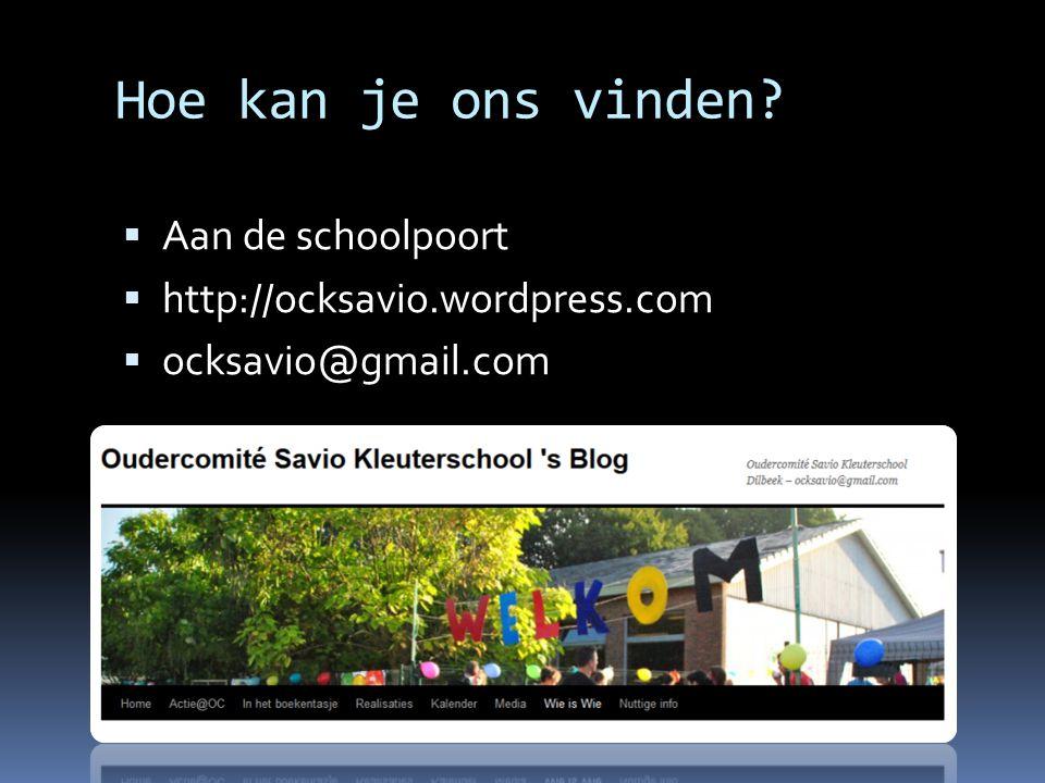 Hoe kan je ons vinden?  Aan de schoolpoort  http://ocksavio.wordpress.com  ocksavio@gmail.com