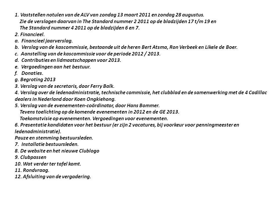 1. Vaststellen notulen van de ALV van zondag 13 maart 2011 en zondag 28 augustus. Zie de verslagen daarvan in The Standard nummer 2 2011 op de bladzij