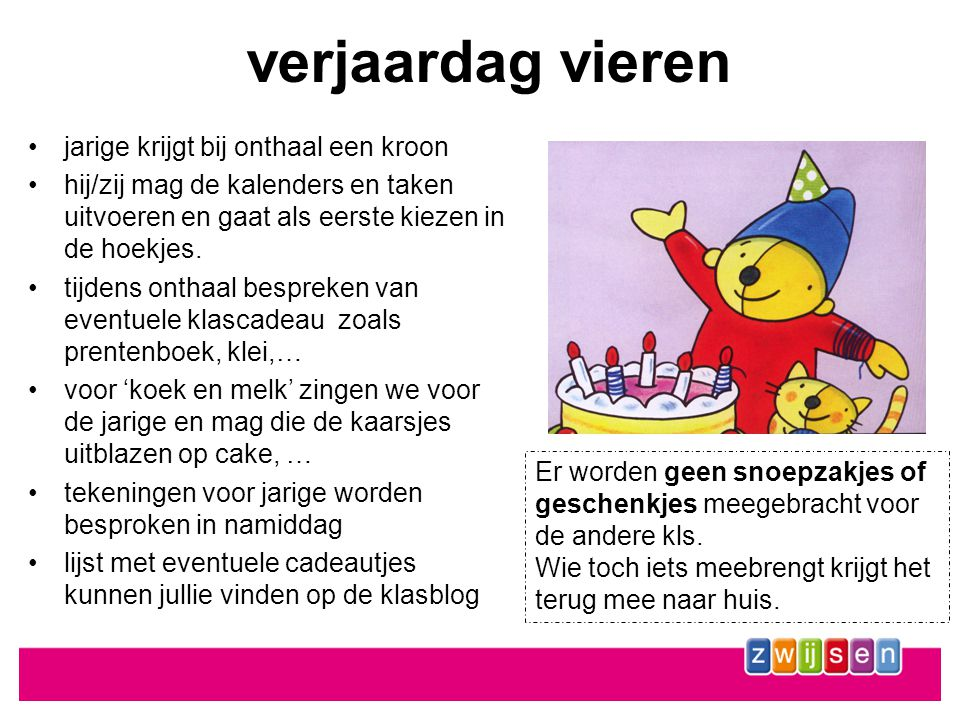 verjaardag vieren •jarige krijgt bij onthaal een kroon •hij/zij mag de kalenders en taken uitvoeren en gaat als eerste kiezen in de hoekjes.