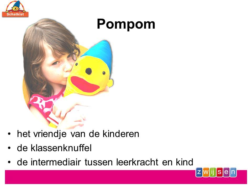 Pompom •het vriendje van de kinderen •de klassenknuffel •de intermediair tussen leerkracht en kind