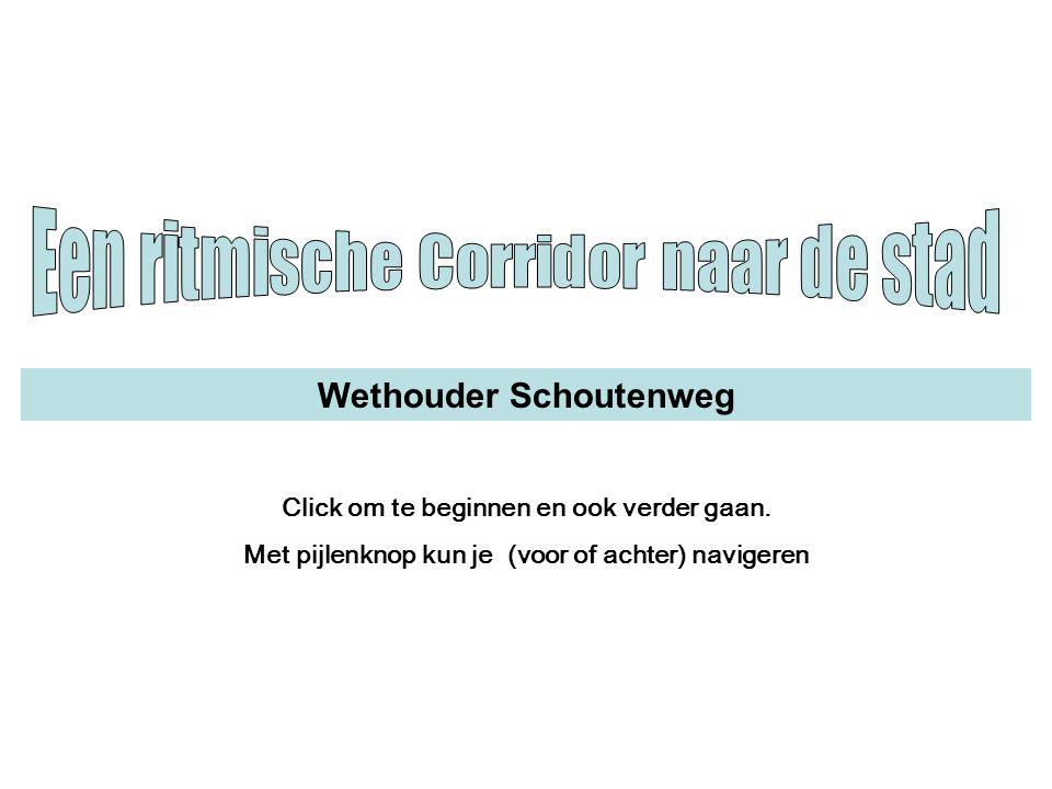 Wethouder Schoutenweg Click om te beginnen en ook verder gaan. Met pijlenknop kun je (voor of achter) navigeren