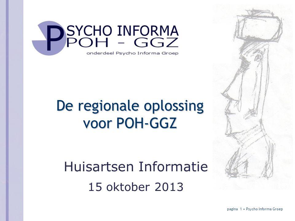03-23-05 De regionale oplossing voor POH-GGZ Huisartsen Informatie 15 oktober 2013 pagina 1 • Psycho Informa Groep