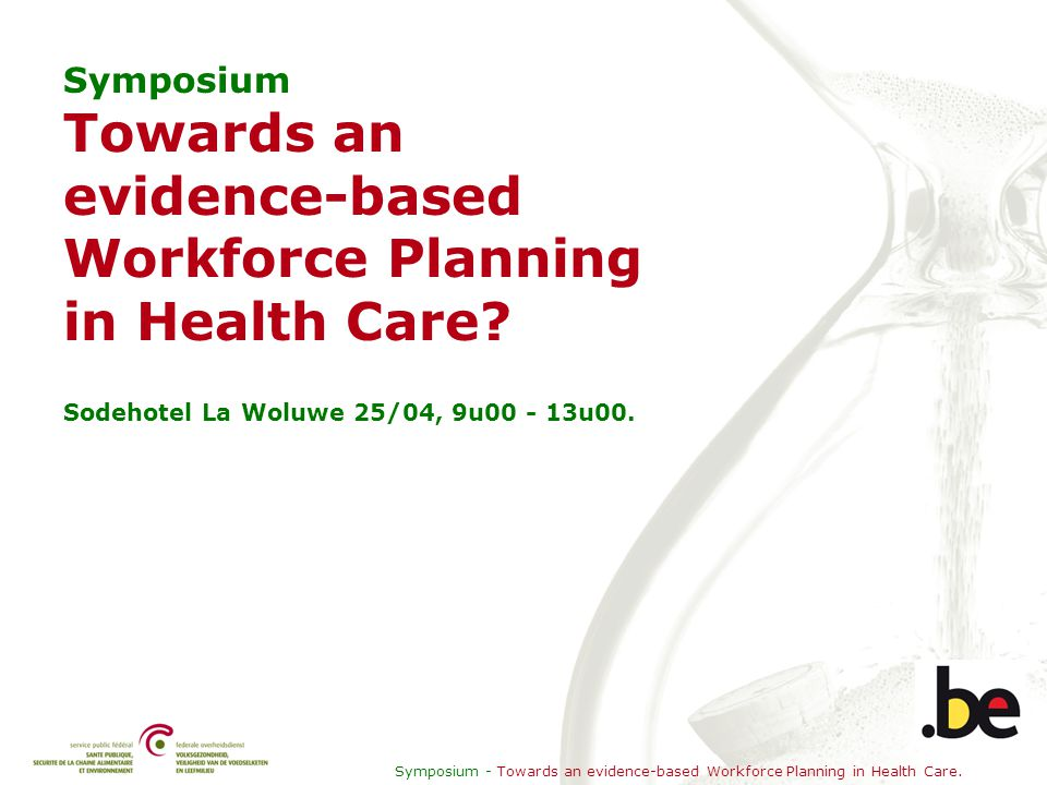 Symposium - Towards an evidence-based Workforce Planning in Healthcare. Globale aantallen 2007