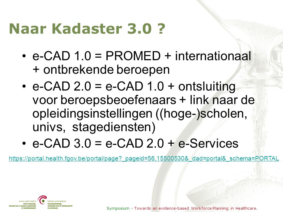 Naar Kadaster 3.0 ? •e-CAD 1.0 = PROMED + internationaal + ontbrekende beroepen •e-CAD 2.0 = e-CAD 1.0 + ontsluiting voor beroepsbeoefenaars + link na