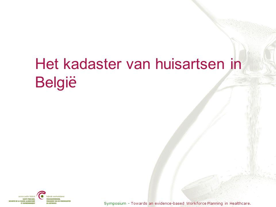 Symposium - Towards an evidence-based Workforce Planning in Healthcare. Het kadaster van huisartsen in Belgi ë