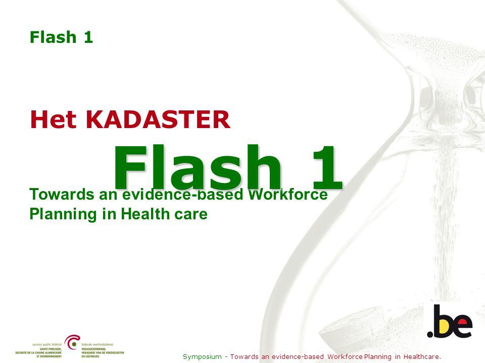 Symposium - Towards an evidence-based Workforce Planning in Healthcare. Flash 1 Het KADASTER Towards an evidence-based Workforce Planning in Health ca