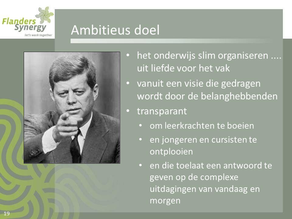 Ambitieus doel • het onderwijs slim organiseren.... uit liefde voor het vak • vanuit een visie die gedragen wordt door de belanghebbenden • transparan
