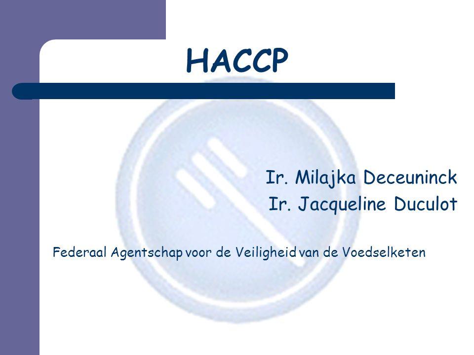 HACCP Ir. Milajka Deceuninck Ir. Jacqueline Duculot Federaal Agentschap voor de Veiligheid van de Voedselketen
