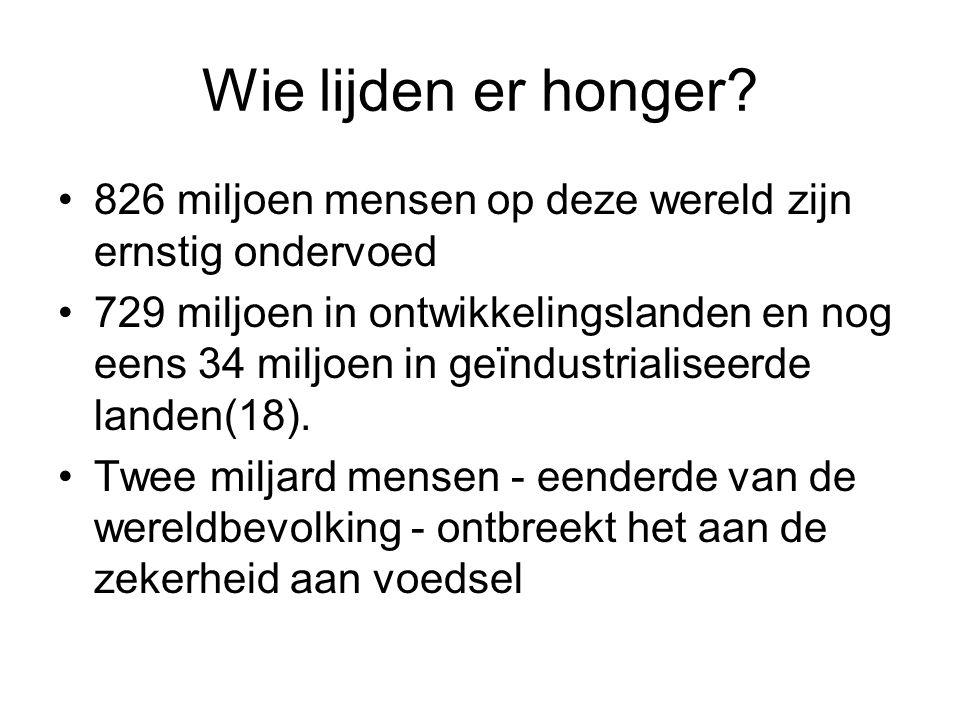 Wie lijden er honger? •826 miljoen mensen op deze wereld zijn ernstig ondervoed •729 miljoen in ontwikkelingslanden en nog eens 34 miljoen in geïndust