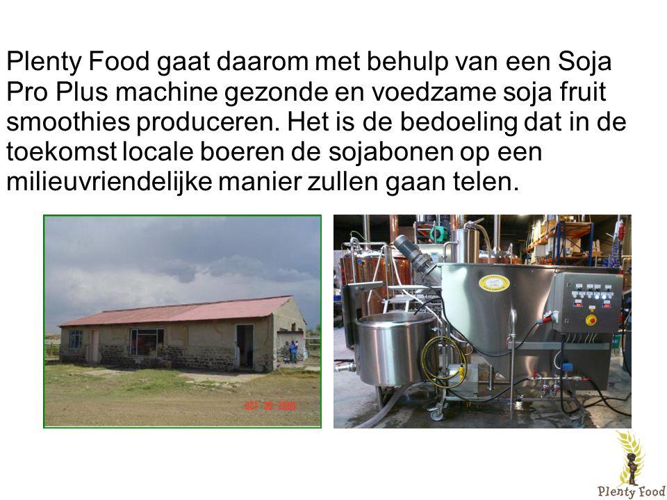 Plenty Food gaat daarom met behulp van een Soja Pro Plus machine gezonde en voedzame soja fruit smoothies produceren. Het is de bedoeling dat in de to