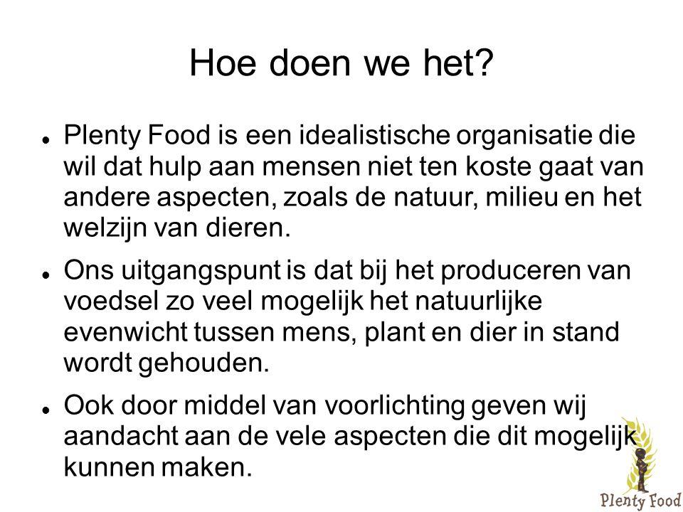 Hoe doen we het?  Plenty Food is een idealistische organisatie die wil dat hulp aan mensen niet ten koste gaat van andere aspecten, zoals de natuur,