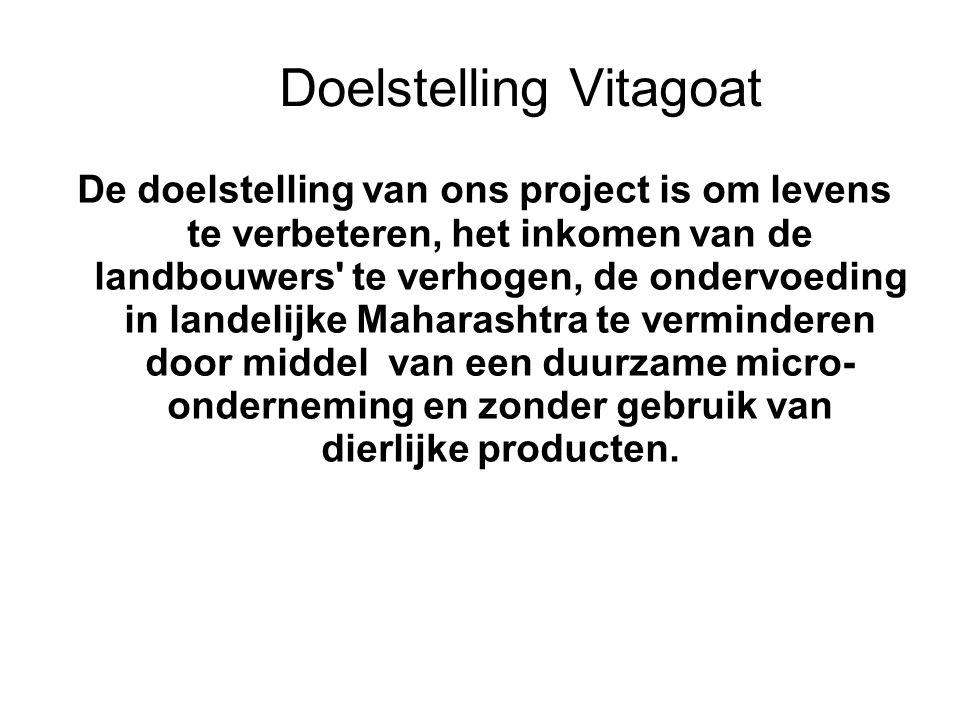 Doelstelling Vitagoat De doelstelling van ons project is om levens te verbeteren, het inkomen van de landbouwers' te verhogen, de ondervoeding in land