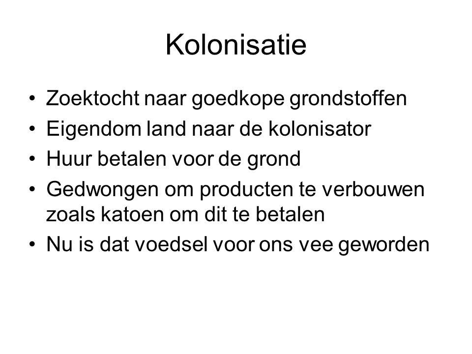 Kolonisatie •Zoektocht naar goedkope grondstoffen •Eigendom land naar de kolonisator •Huur betalen voor de grond •Gedwongen om producten te verbouwen