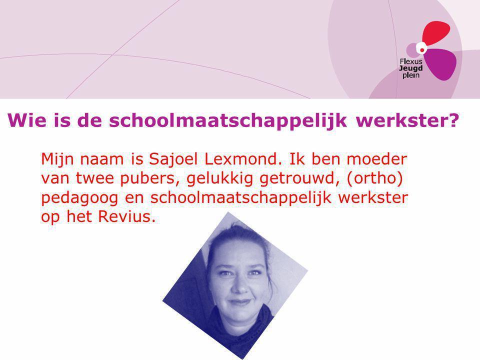 Mijn naam is Sajoel Lexmond. Ik ben moeder van twee pubers, gelukkig getrouwd, (ortho) pedagoog en schoolmaatschappelijk werkster op het Revius. Wie i
