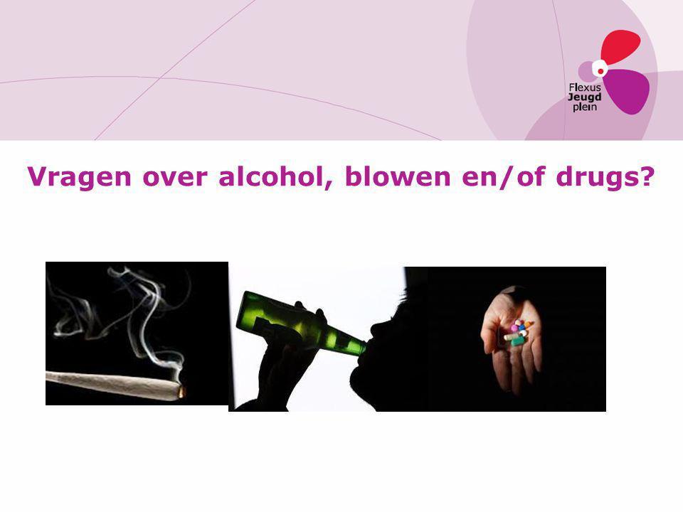Vragen over alcohol, blowen en/of drugs?