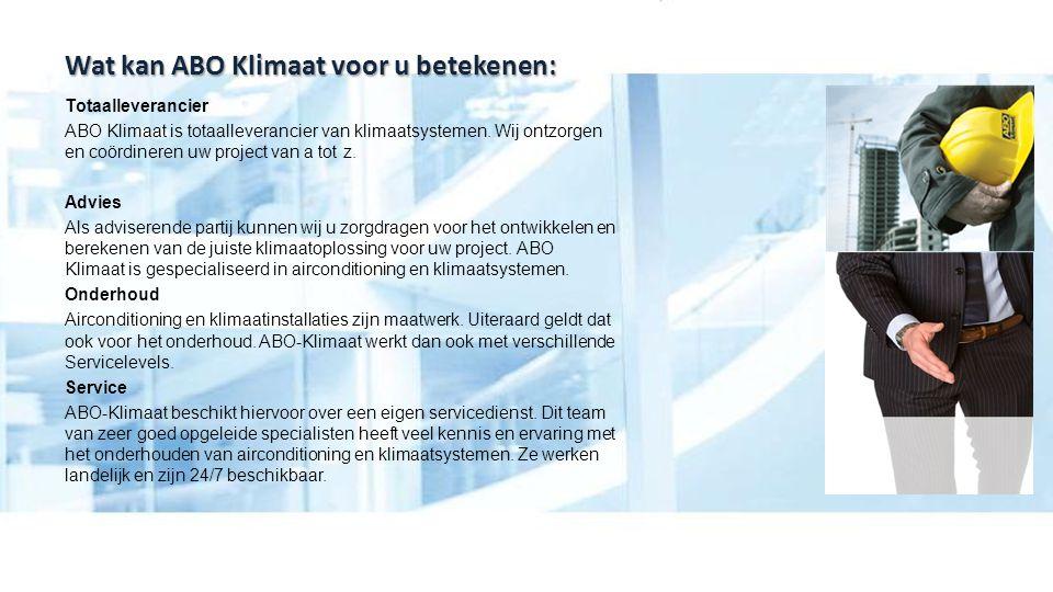 Wat kan ABO Klimaat voor u betekenen: Totaalleverancier ABO Klimaat is totaalleverancier van klimaatsystemen. Wij ontzorgen en coördineren uw project