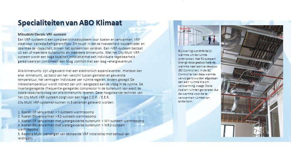 Specialiteiten van ABO Klimaat Mitsubishi Electric VRF-systeem Een VRF-systeem is een compleet klimaatsysteem voor koelen en verwarmen. VRF staat voor