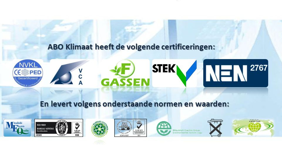ABO Klimaat heeft de volgende certificeringen: En levert volgens onderstaande normen en waarden: