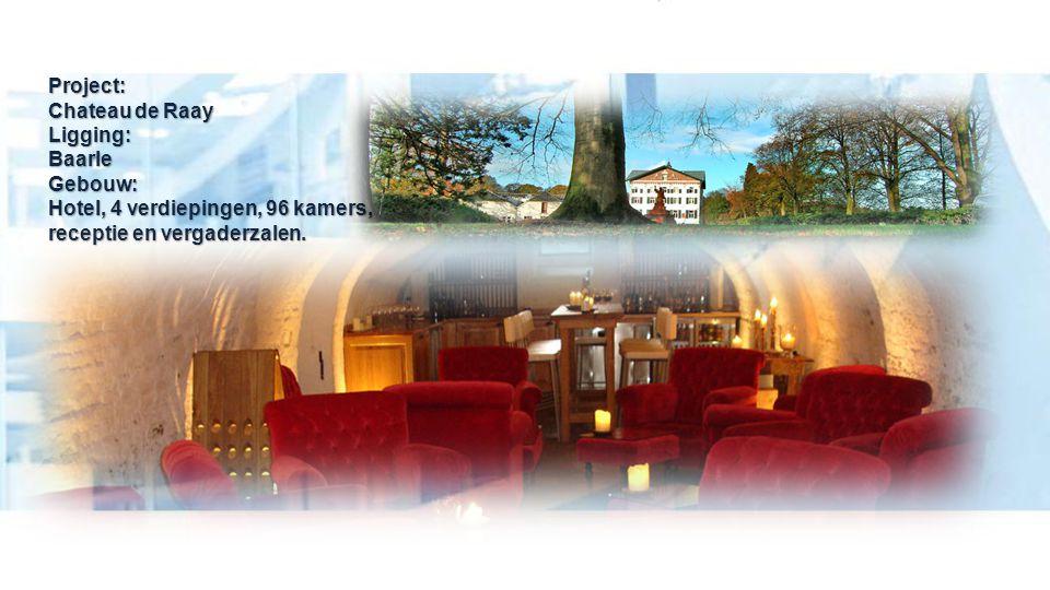Project: Chateau de Raay Ligging: Baarle Gebouw: Hotel, 4 verdiepingen, 96 kamers, receptie en vergaderzalen.