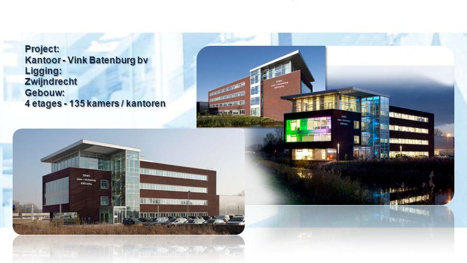 Project: Kantoor - Vink Batenburg bv Ligging: Zwijndrecht Gebouw: 4 etages - 135 kamers / kantoren