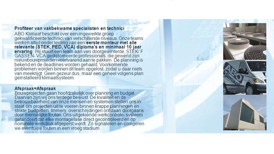 Profiteer van vakbekwame specialisten en technici ABO Klimaat beschikt over een ingewerkte groep gekwalificeerde technici van verschillende niveaus. O