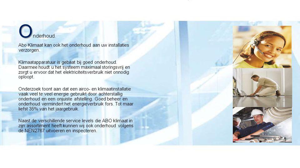 O O nderhoud.Abo Klimaat kan ook het onderhoud aan uw installaties verzorgen.