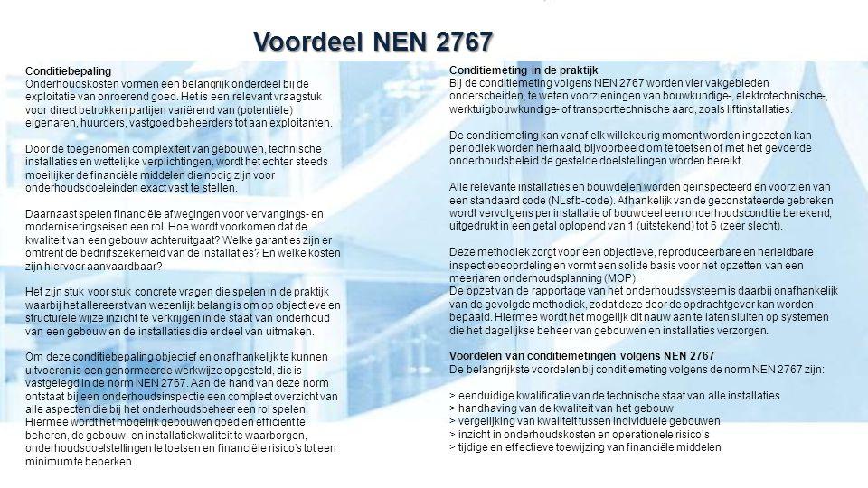 Voordeel NEN 2767 Conditiemeting in de praktijk Bij de conditiemeting volgens NEN 2767 worden vier vakgebieden onderscheiden, te weten voorzieningen v