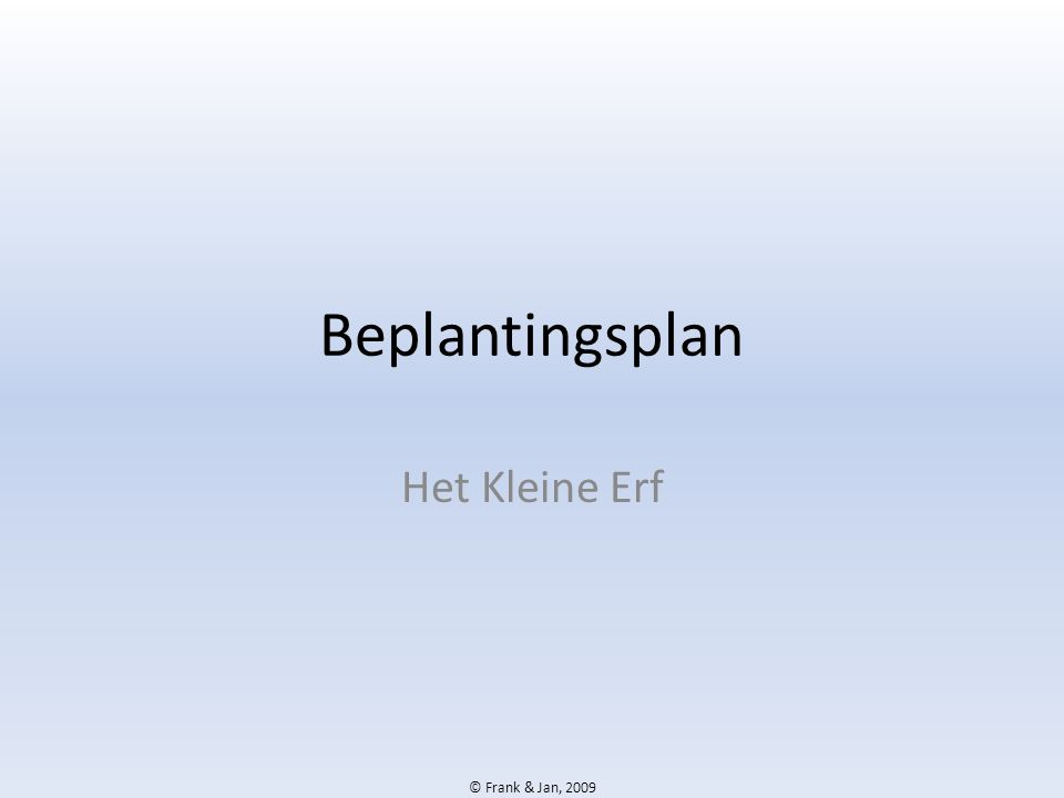 © Frank & Jan, 2009 Beplantingsplan Het Kleine Erf