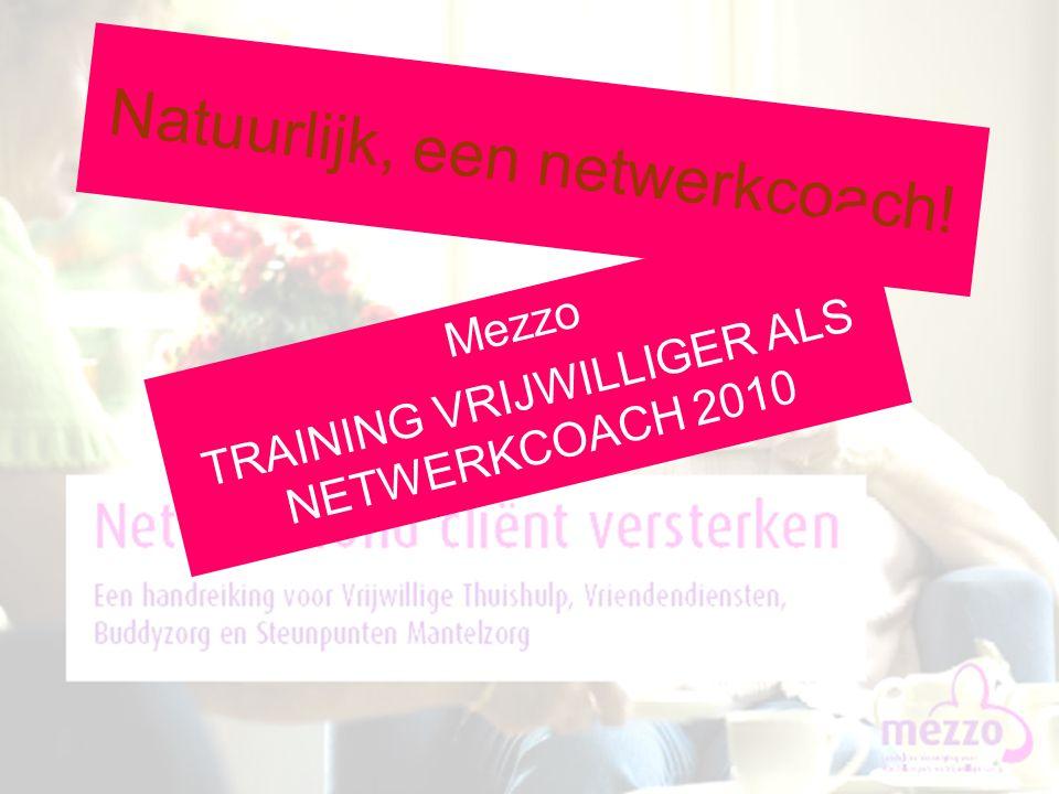 www.nfactory.nl Natuurlijk, een netwerkcoach! Mezzo TRAINING VRIJWILLIGER ALS NETWERKCOACH 2010