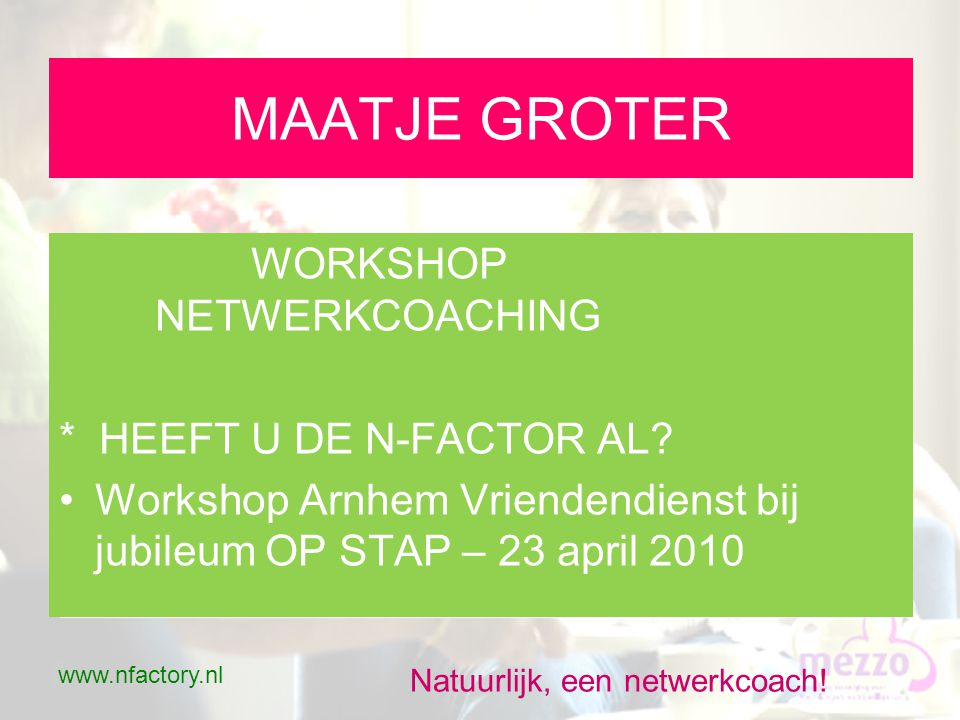 MAATJE GROTER WORKSHOP NETWERKCOACHING * HEEFT U DE N-FACTOR AL.