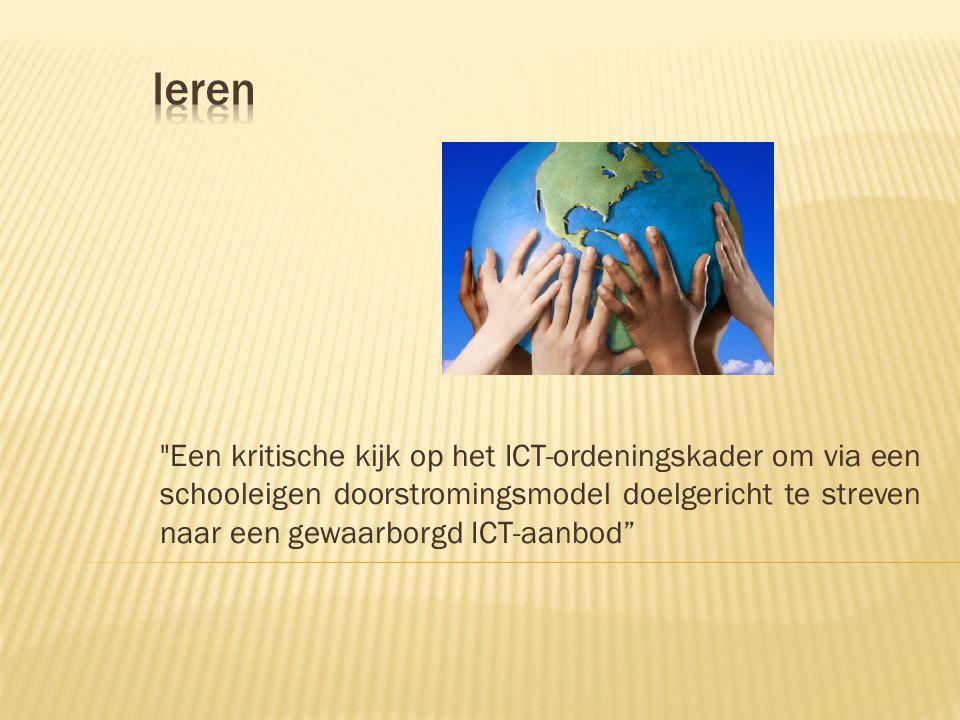 Een kritische kijk op het ICT-ordeningskader om via een schooleigen doorstromingsmodel doelgericht te streven naar een gewaarborgd ICT-aanbod  ICT-ordeningskader  doorstromingsmodel  gewaarborgd aanbod