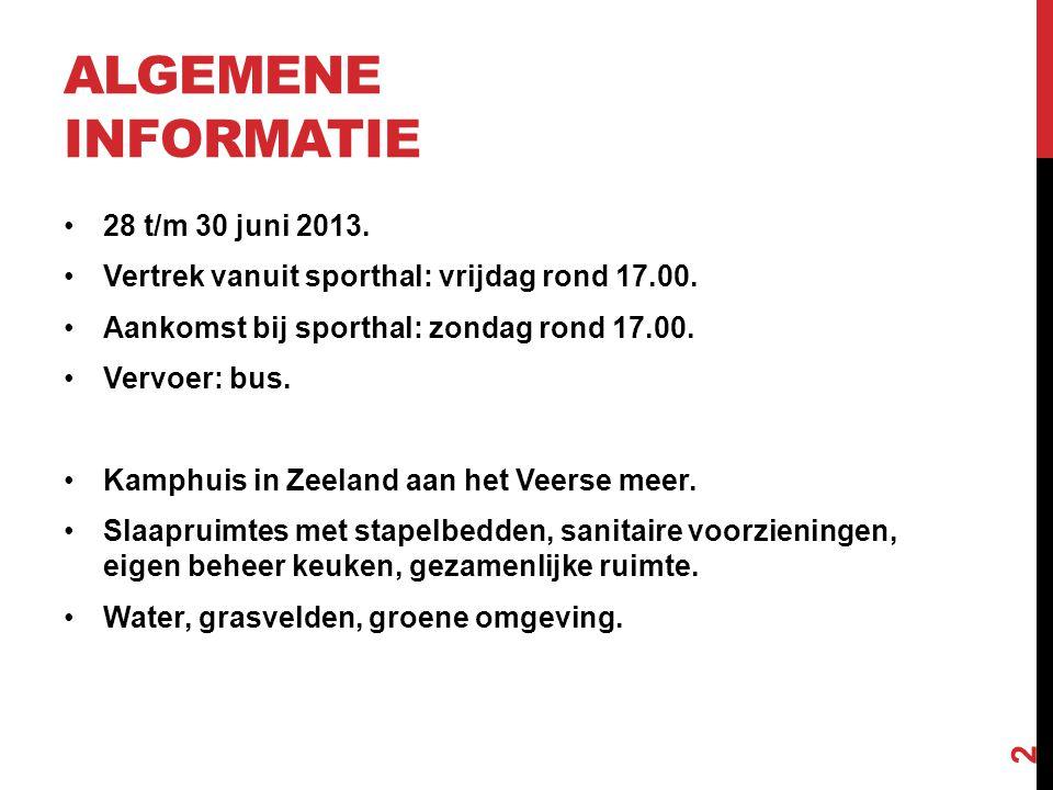 ALGEMENE INFORMATIE •28 t/m 30 juni 2013. •Vertrek vanuit sporthal: vrijdag rond 17.00.
