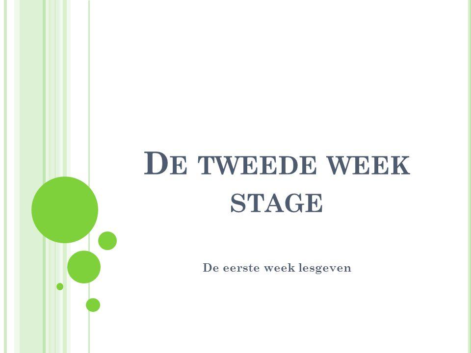 D E TWEEDE WEEK STAGE De eerste week lesgeven