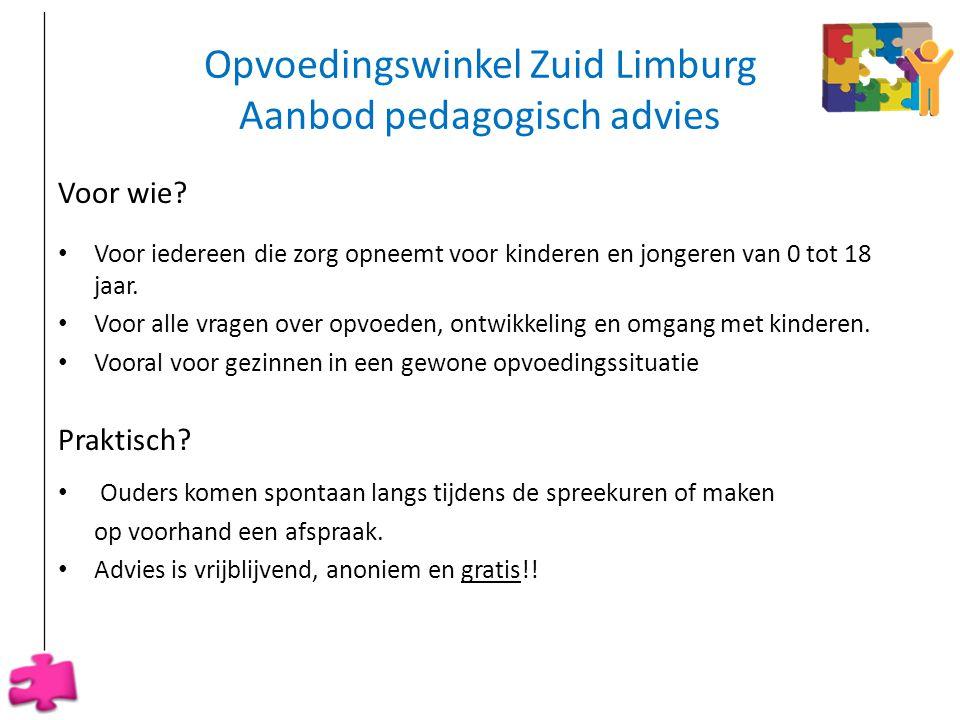 Opvoedingswinkel Zuid Limburg Aanbod pedagogisch advies Voor wie? • Voor iedereen die zorg opneemt voor kinderen en jongeren van 0 tot 18 jaar. • Voor