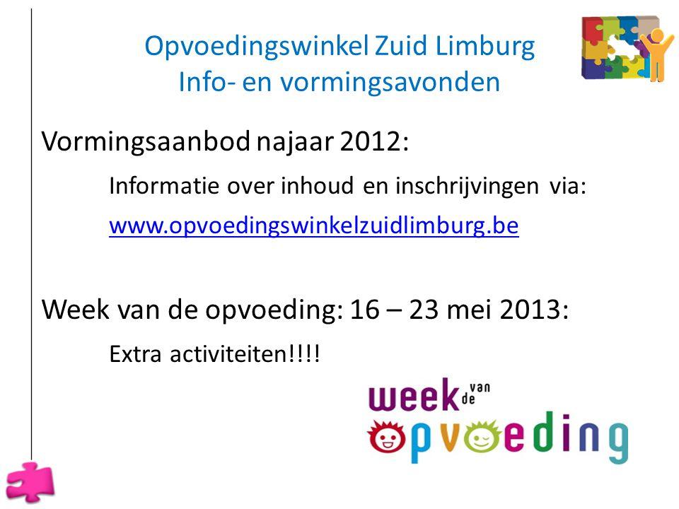 Opvoedingswinkel Zuid Limburg Info- en vormingsavonden Vormingsaanbod najaar 2012: Informatie over inhoud en inschrijvingen via: www.opvoedingswinkelz