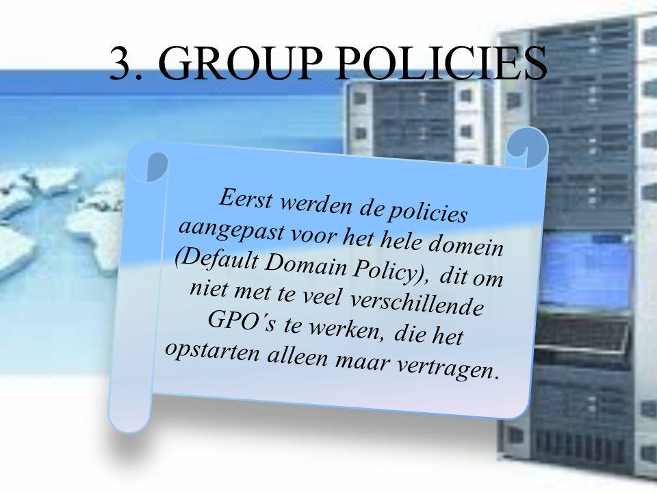 3. GROUP POLICIES Eerst werden de policies aangepast voor het hele domein (Default Domain Policy), dit om niet met te veel verschillende GPO´s te werk
