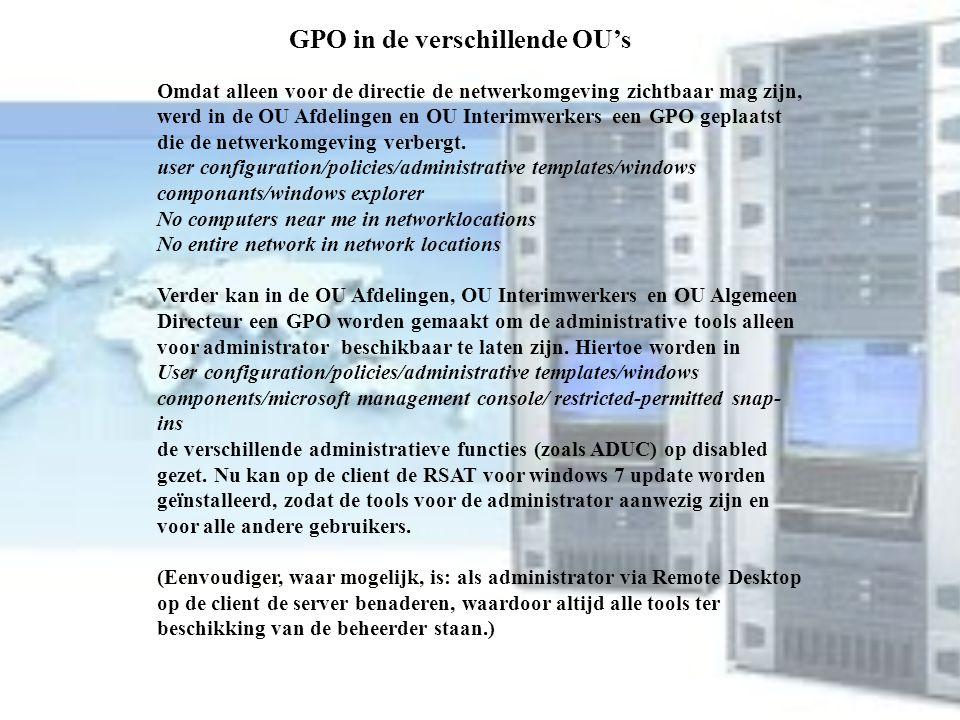 GPO in de verschillende OU's Omdat alleen voor de directie de netwerkomgeving zichtbaar mag zijn, werd in de OU Afdelingen en OU Interimwerkers een GP