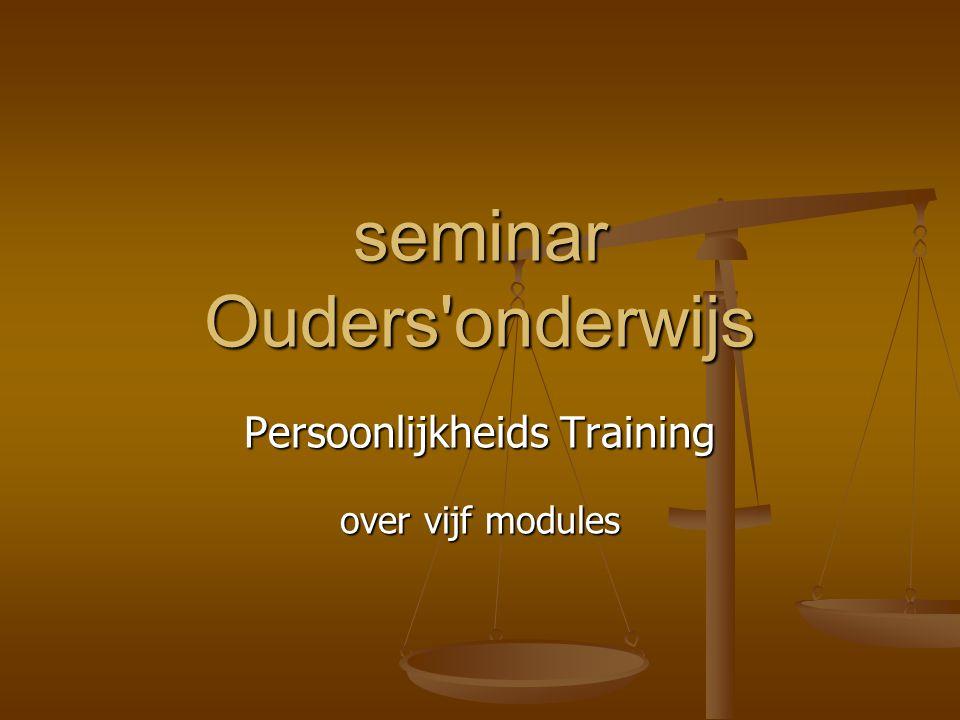 seminar Ouders'onderwijs Persoonlijkheids Training over vijf modules