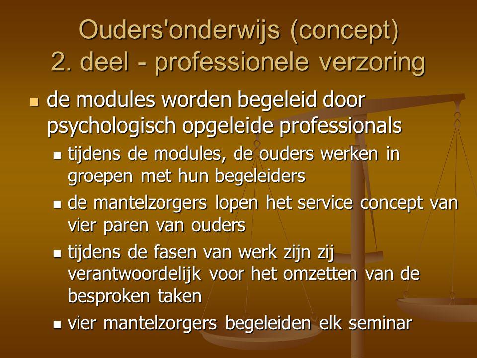 Ouders'onderwijs (concept) 2. deel - professionele verzoring  de modules worden begeleid door psychologisch opgeleide professionals  tijdens de modu