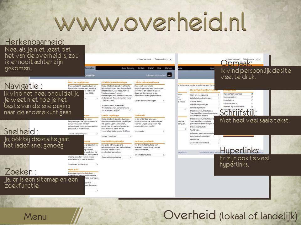 www.overheid.nl Opmaak: Ik vind persoonlijk de site veel te druk. Schrijfstijl: Met heel veel saaie tekst. Hyperlinks: Er zijn ook te veel hyperlinks.