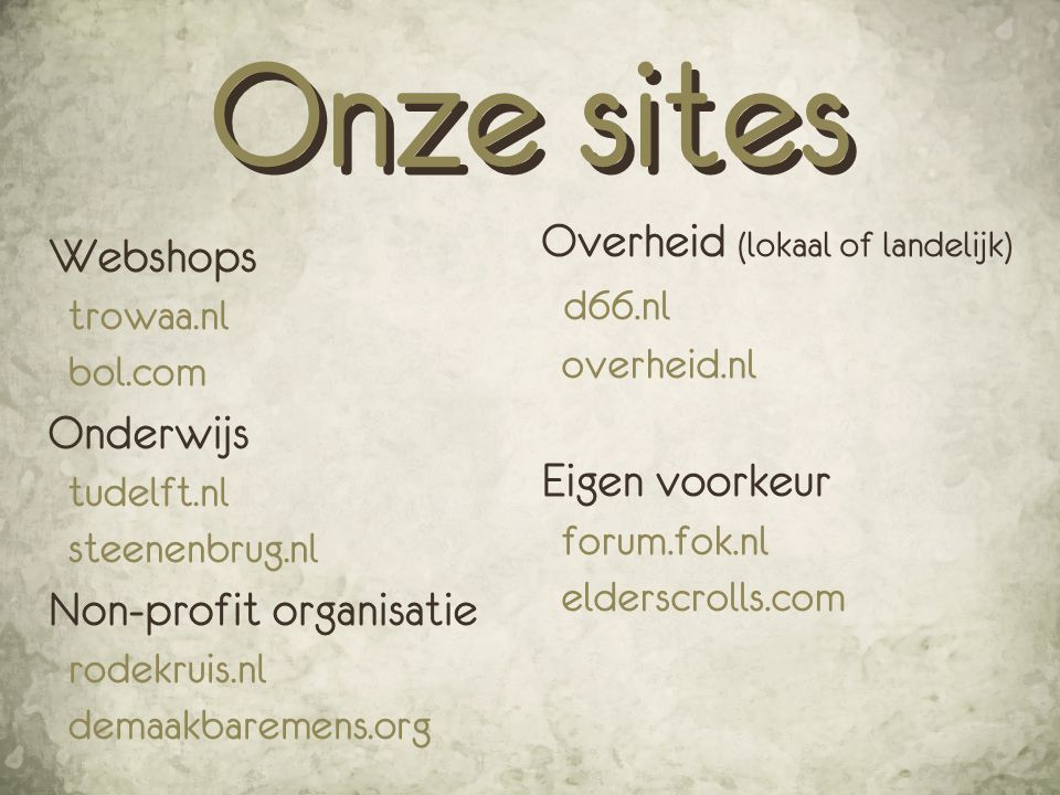 Webshops trowaa.nl bol.com Onderwijs tudelft.nl steenenbrug.nl Non-profit organisatie rodekruis.nl demaakbaremens.org Onze sites Overheid (lokaal of l