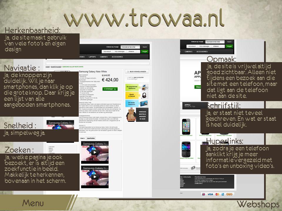 www.trowaa.nl Opmaak: Ja, de site is vrijwel altijd goed zichtbaar. Alleen niet tijdens een bezoek aan die site met een telefoon, maar dat ligt aan de