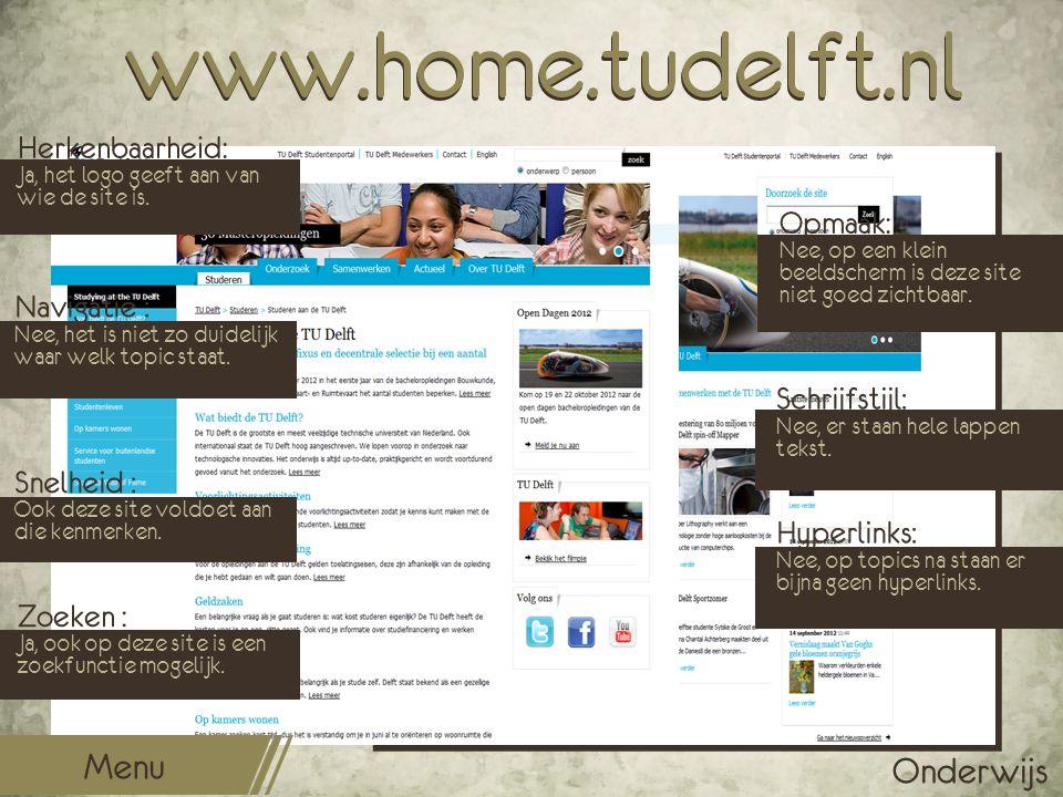 www.home.tudelft.nl Opmaak: Nee, op een klein beeldscherm is deze site niet goed zichtbaar. Schrijfstijl: Nee, er staan hele lappen tekst. Hyperlinks:
