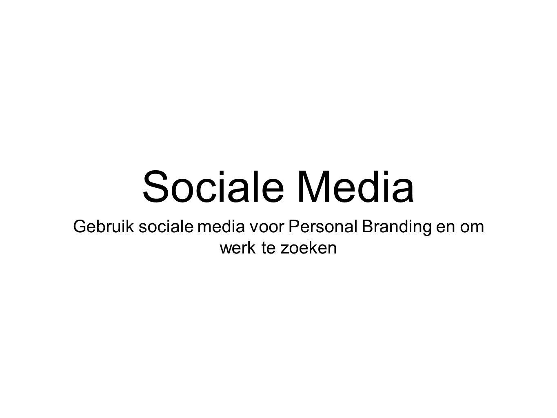 Sociale Media Gebruik sociale media voor Personal Branding en om werk te zoeken